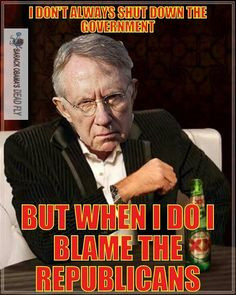 Harry Reid: I don't always shutdown the Government... but when I do I ...