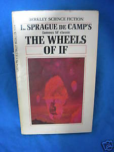THE WHEELS OF IF AND OTHER SF L SPRAGUE DE CAMP
