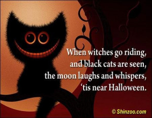 When witches go riding and black cats are seen the moon laughs and ...