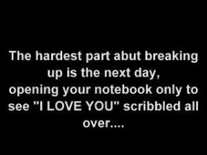 The Hardest Part abut breaking up is the next day ~ Break Up Quote