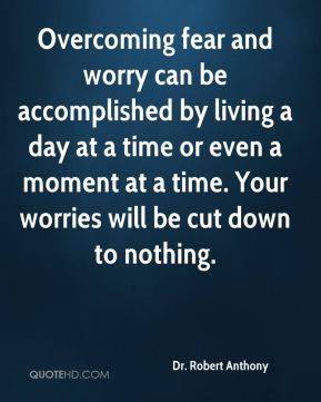 Dr. Robert Anthony - Overcoming fear and worry can be accomplished by ...