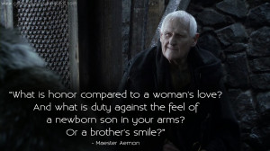 ... newborn son in your arms? Or a brother's smile? Maester Aemon Quotes
