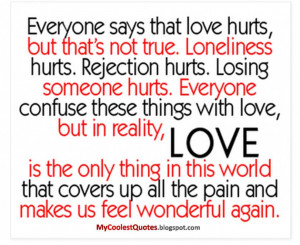 ... Love Hurting: Everyone Says That Love Hurts But That Is Not True Quote