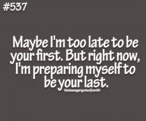 "... Right Now, I'm Preparing Myself To Be Your Last "" ~ Mistake Quote"