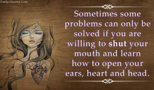 Many problems can be solved by simply listening….