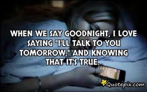 "When we say goodnight, I love saying ""I'll talk to you tomorrow ..."