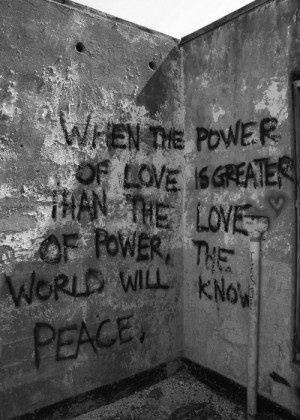 When the power of love is greater than the love of power, the world ...