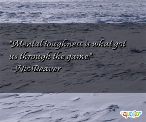Mental toughness is what got us through the game .