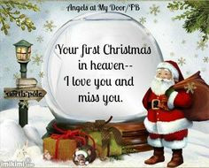 Your first Christmas in Heaven.....I love you and miss you!! More