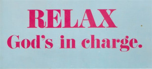Relax God Is In Charge Relax god's in charge.