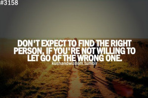 truth # you can t find the right ones if you won t let go the wrong ...