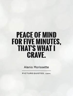 Peace Of Mind Quotes Alanis Morissette Quotes