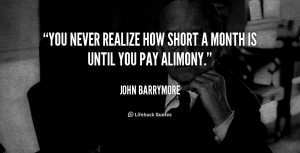 You never realize how short a month is until you pay alimony.""
