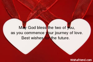 May God bless the two of you, as you commence your journey of love ...