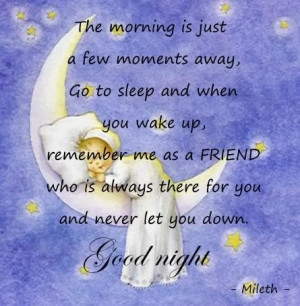 ... friend who is always there for you and never let you down good night