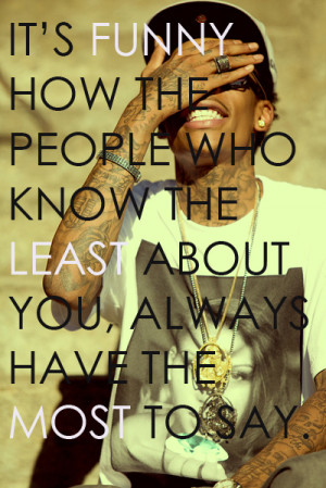 It's funny how the people who know the least about you, always have ...