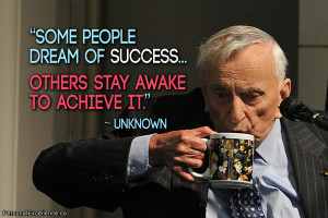 """Inspirational Quote: """"Some people dream of success... others stay ..."""