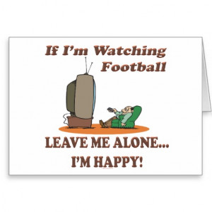 Funny Sport If Im Watching Football Leave Me Alone Greeting Cards