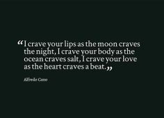 crave your lips as the moon craves the night ...