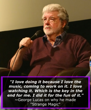 George Lucas Quote about Strange Magic