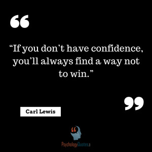 If you don't have confidence, you'll always find a way not to win.
