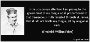Is the scrupulous attention I am paying to the government of my tongue ...