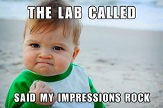 Dental Lab called. My impressions rock. #DentalAssistant # ...