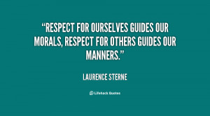 Respect for ourselves guides our morals, respect for others guides our ...
