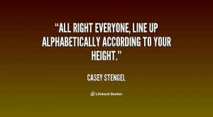 All right everyone, line up alphabetically according to your height ...