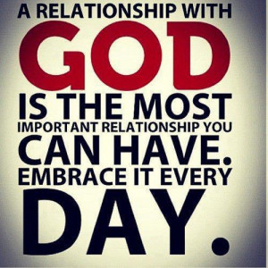 the most important relationship you can have is with GOD!