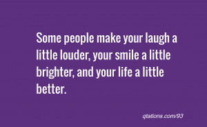 Image for Quote 93 Some people make your laugh a little louder your