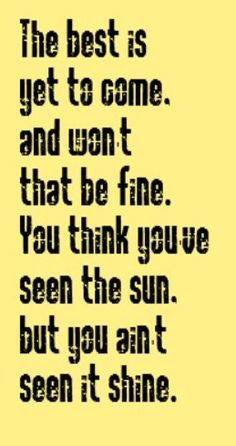 ... Best Is Yet To Come - song lyrics, song quotes, songs, music lyrics
