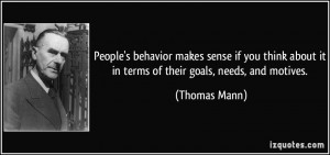 People's behavior makes sense if you think about it in terms of their ...