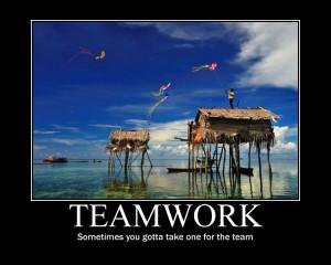 "Teamwork, Sometimes You Gotta Take One For The Team """