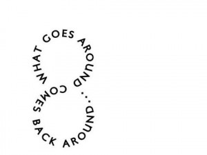 What goes around, comes back around!!!!!