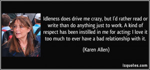 Idleness does drive me crazy, but I'd rather read or write than do ...