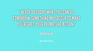 quote-Aaron-Burr-never-do-today-what-you-can-do-120527_4.png