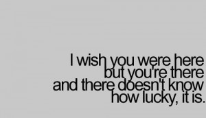 wish you were here but you re there amp there doesn t know how lucky ...