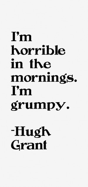 Hugh Grant Quotes amp Sayings