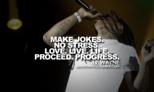 lil wayne quotes live life proceed progress
