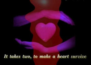 it takes two to make a heart survive