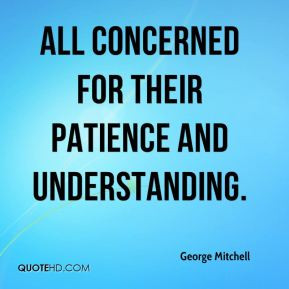 George Mitchell - all concerned for their patience and understanding.