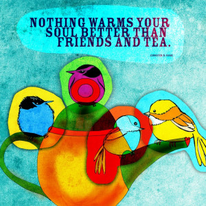 nothing warms your soul better than friends and tea what my # tea says ...