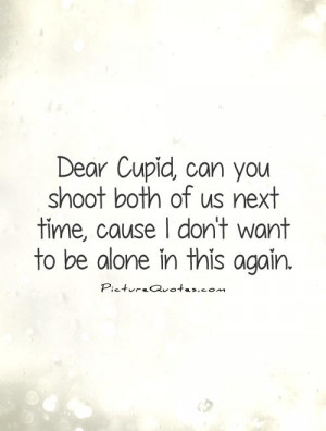 Cupid Love Quotes: Dear Cupid, Can You Shoot Both Of Us Next Time ...