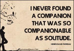 ... , companionable, solitude, alone, feelings, Henry David Thoreau