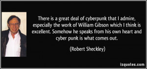 ... from his own heart and cyber punk is what comes out. - Robert Sheckley
