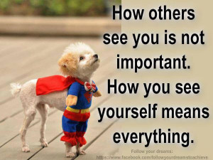 Fuelism #314: Fuelisms : How others see you is not important. How you ...