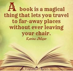 book is a magical thing that lets you travel to far-away places ...