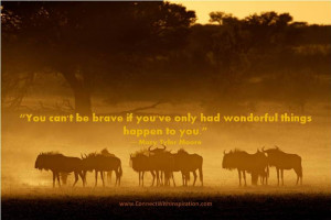 You Can Not Be Brave If Only Wonderful Things Happened To You