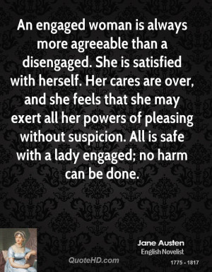An engaged woman is always more agreeable than a disengaged. She is ...
